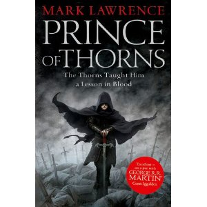Utter gut churning brilliance, Prince of Thorns by Mark Lawrence